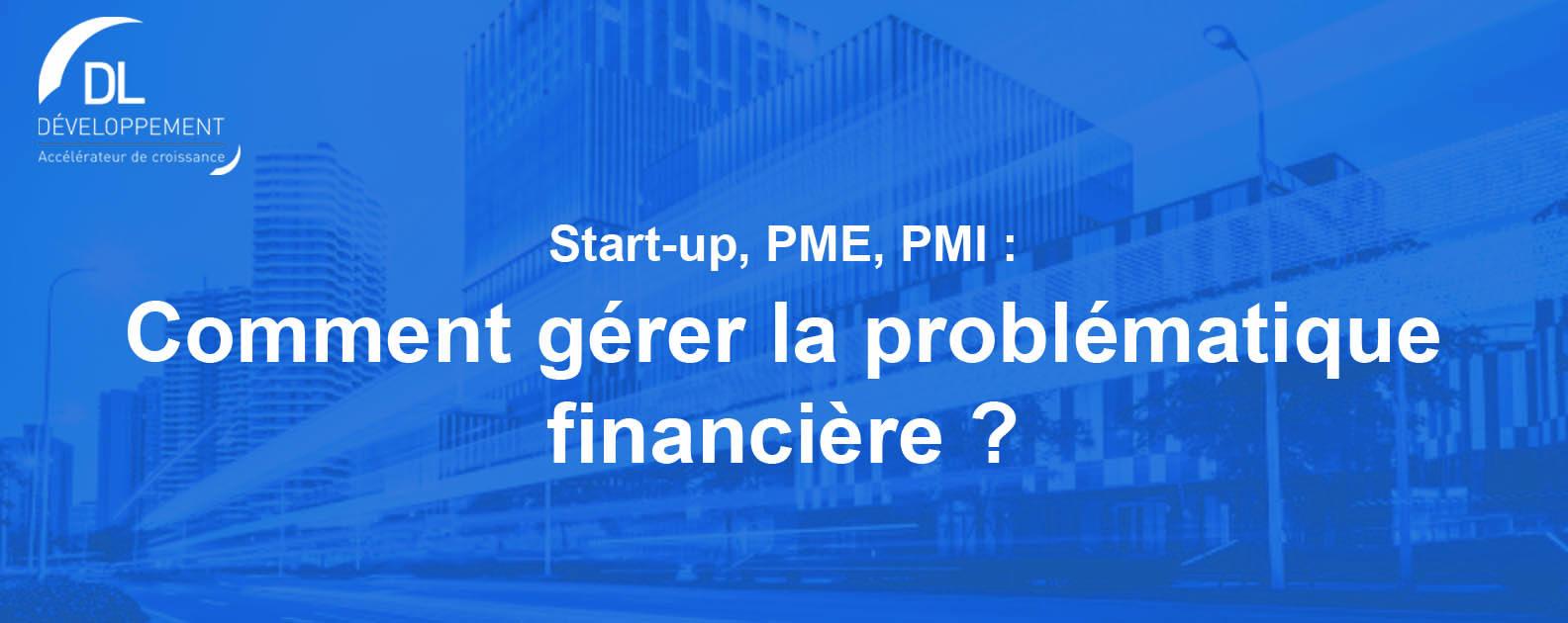 Blog : START-UP, PME/PMI : Comment gérer la problématique financière ?