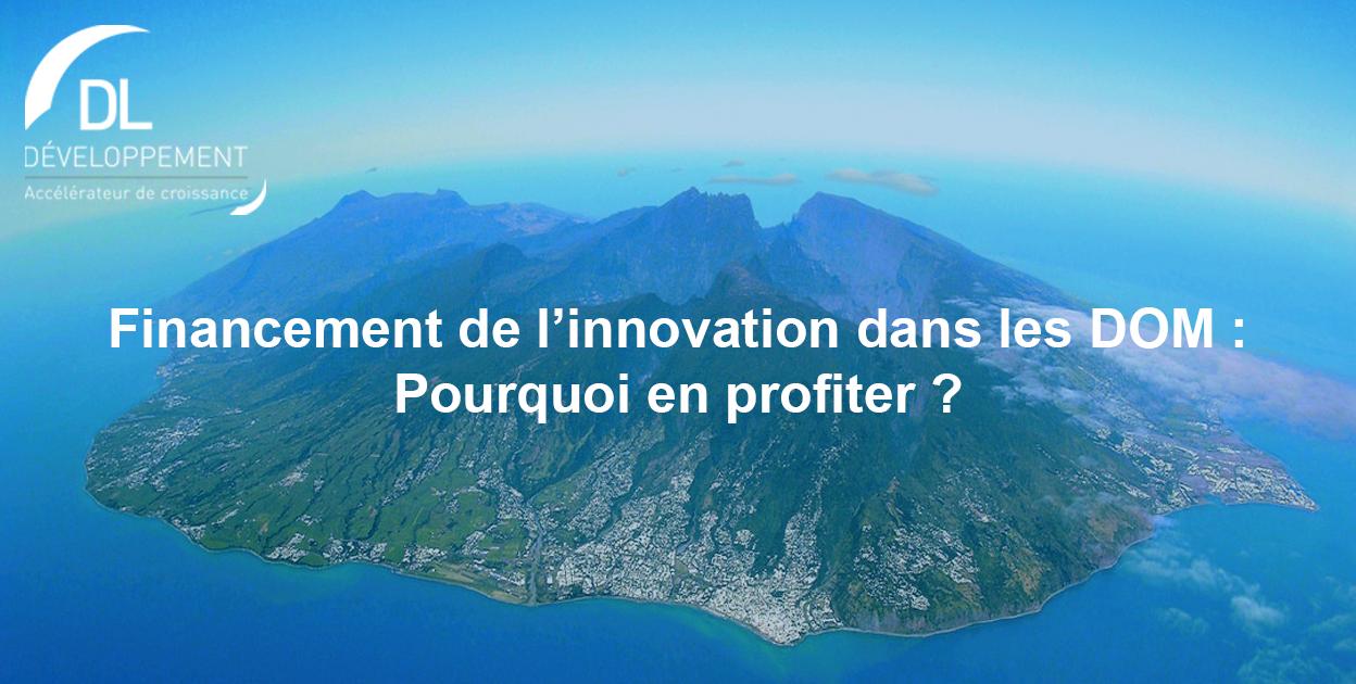 Financement de l'innovation dans les DOM : pourquoi en profiter ?