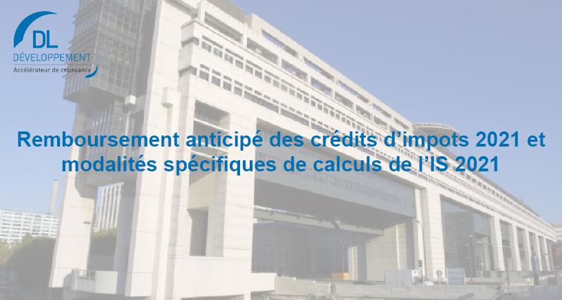 Remboursement anticipé de crédits d'impôts 2021 et modalités spécifiques de calcul de l'IS 2021
